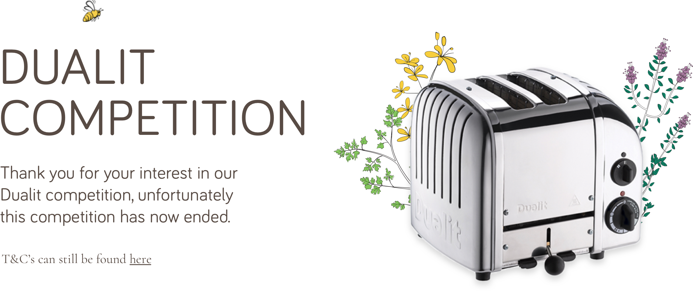 Thank you for your interest in our Dualit Toaster competition, unfortunately this competition has now ended.